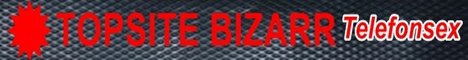 Telefonsex Topsite - bizarr Telefonsex live